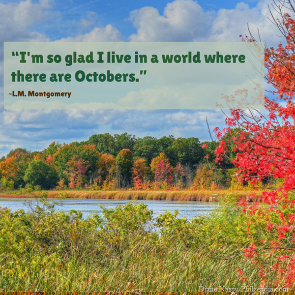"""I'm so glad I live in a world where there are Octobers."" ― L.M. Montgomery (1)"