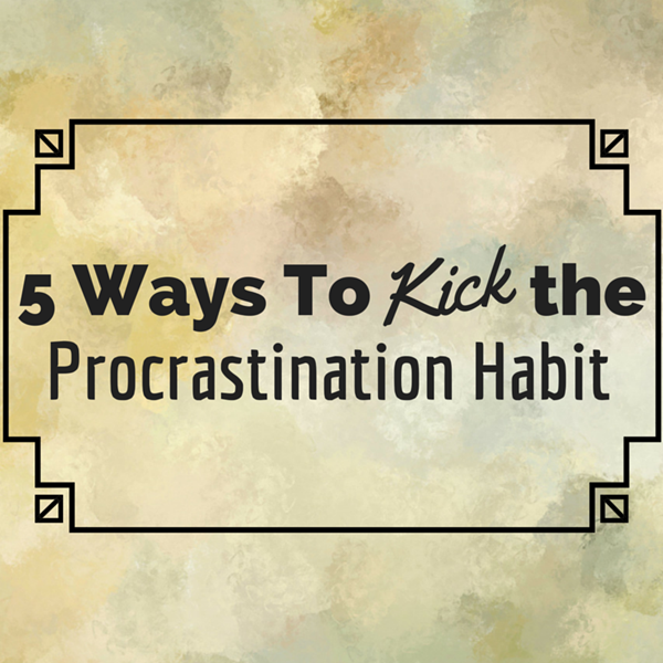 How to Kick the Procrastination Habit