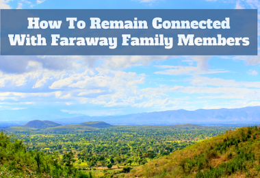 How to Remain Connected with Faraway Family Members