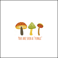You are such a -fungi-
