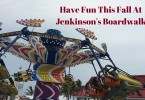 Have Fun This Fall At Jenkinson's Boardwalk
