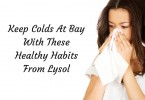 keep colds at bay with these healthy habits from lysol