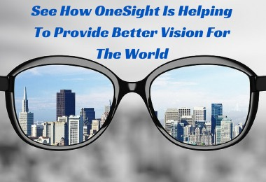 See How OneSight Is Helping To Provide Better Vision For The World