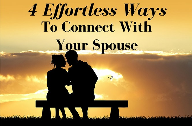 4 Effortless Ways to stay connected with your spouse