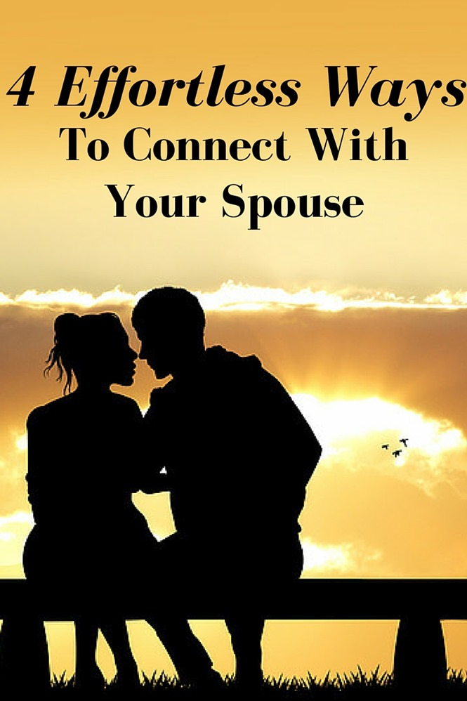 4 effortless ways to connect with your spouse - relationship tips P