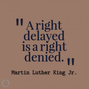 MLK jr quotes - A right delayed is a right denied.