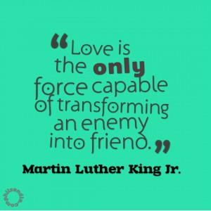 MLK jr quotes - Love is the only force capable of transforming an enemy into friend.