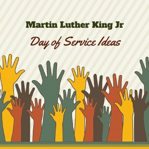 More on Martin Luther King Jr - Day of Service ideas