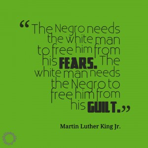 MLK jr quotes - The Negro needs the white man to free him from his fears. The white man needs the Negro to free him from his guilt.