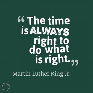 The time is always right to do what is right. Martin Luther King Jr Quotes
