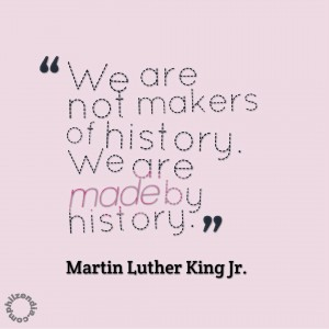 We are not makers of history MLK