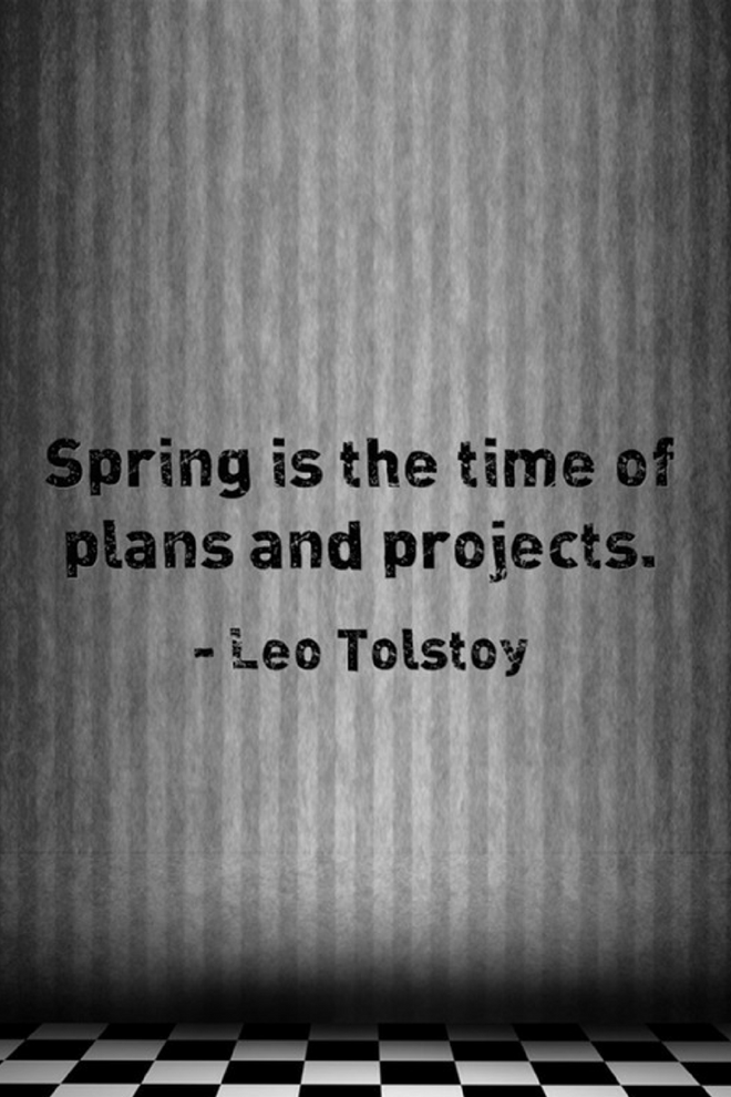 Spring is the time of plans and projects quote