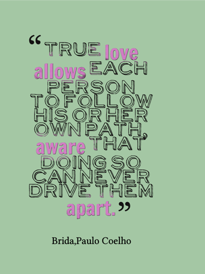 quote - True love allows each person to follow his or her path aware that doing so can never drive them apart. by Brida, Paulo Coelho