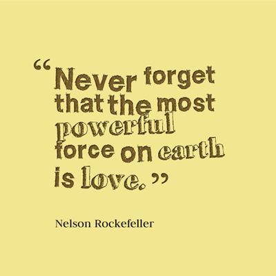 quote - Never forget that the most powerful force on earth is love. by Nelson Rockefeller
