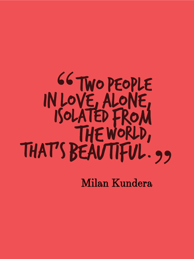quote - two people in love, alone, isolated from the world, that's beautiful. by Milan Kumdera